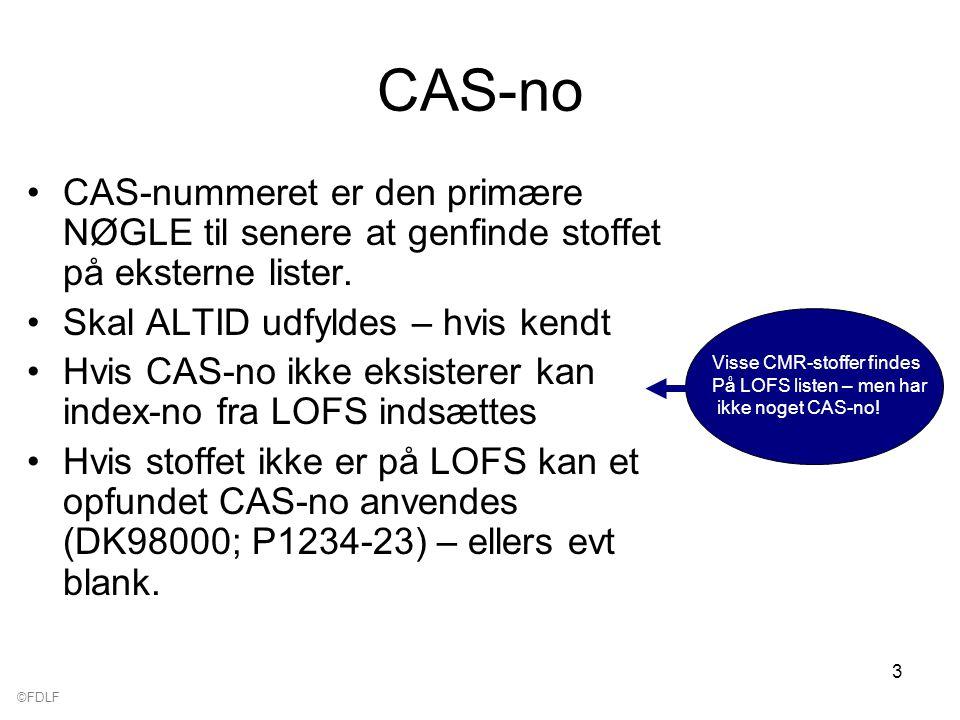 ©FDLF 3 CAS-no CAS-nummeret er den primære NØGLE til senere at genfinde stoffet på eksterne lister.