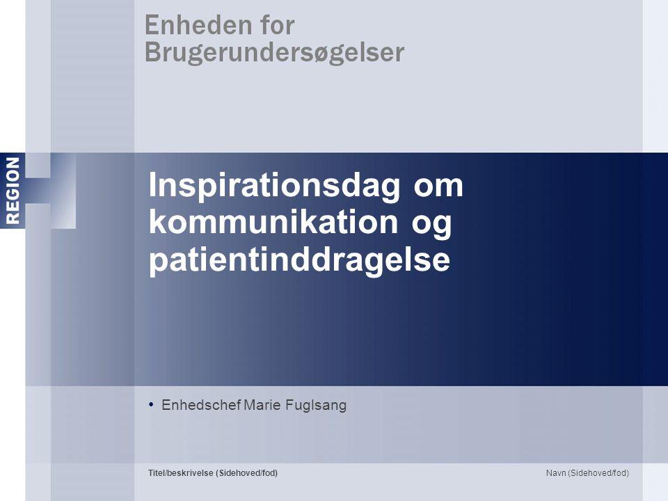 Navn (Sidehoved/fod)Titel/beskrivelse (Sidehoved/fod) Inspirationsdag om kommunikation og patientinddragelse Enhedschef Marie Fuglsang