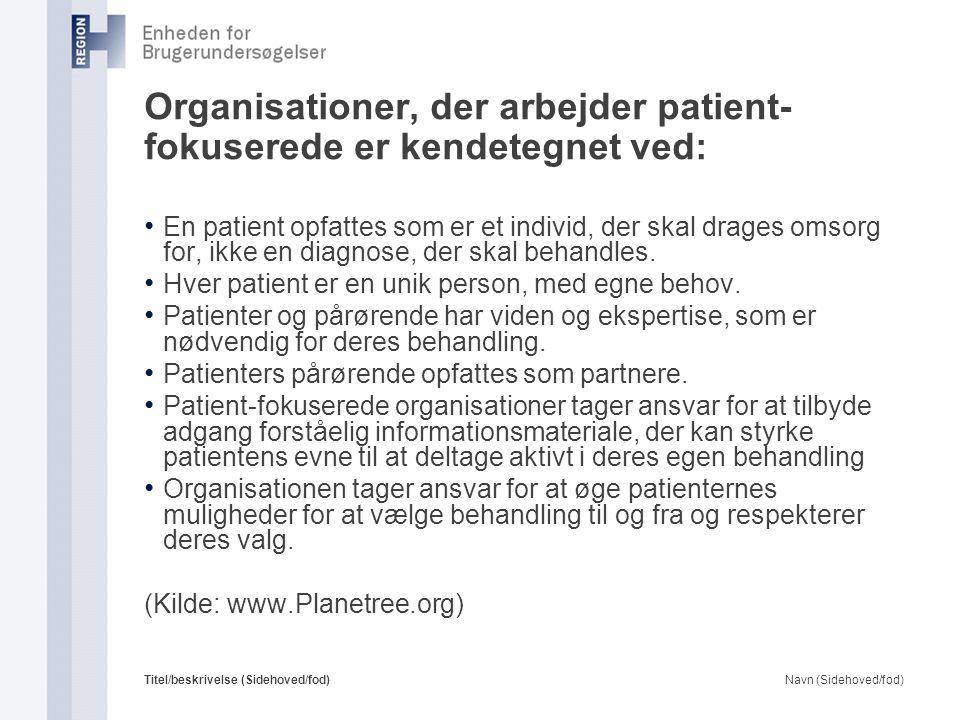 Navn (Sidehoved/fod)Titel/beskrivelse (Sidehoved/fod) Organisationer, der arbejder patient- fokuserede er kendetegnet ved: En patient opfattes som er et individ, der skal drages omsorg for, ikke en diagnose, der skal behandles.