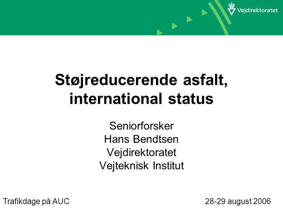 Støjreducerende asfalt, international status Seniorforsker Hans Bendtsen Vejdirektoratet Vejteknisk Institut Trafikdage på AUC 28-29 august 2006