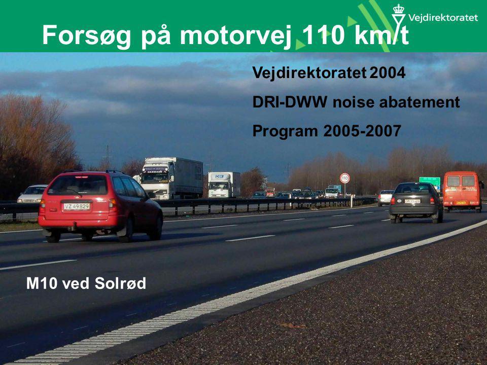 Forsøg på motorvej 110 km/t Vejdirektoratet 2004 DRI-DWW noise abatement Program 2005-2007 M10 ved Solrød