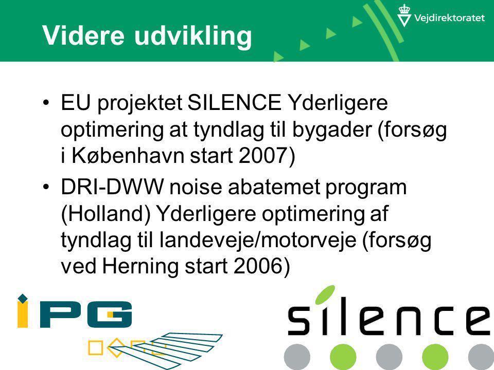Videre udvikling EU projektet SILENCE Yderligere optimering at tyndlag til bygader (forsøg i København start 2007) DRI-DWW noise abatemet program (Holland) Yderligere optimering af tyndlag til landeveje/motorveje (forsøg ved Herning start 2006)