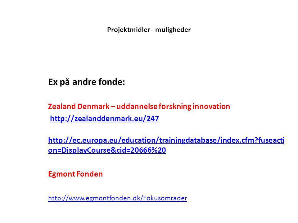 Projektmidler - muligheder Ex på andre fonde: Zealand Denmark – uddannelse forskning innovation http://zealanddenmark.eu/247 http://ec.europa.eu/education/trainingdatabase/index.cfm fuseacti on=DisplayCourse&cid=20666%20 Egmont Fonden http://www.egmontfonden.dk/Fokusomrader
