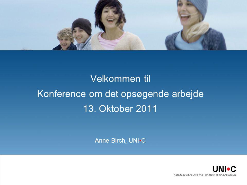 Velkommen til Konference om det opsøgende arbejde 13. Oktober 2011 Anne Birch, UNIC