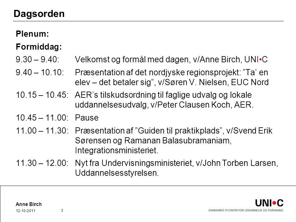 Dagsorden Plenum: Formiddag: 9.30 – 9.40:Velkomst og formål med dagen, v/Anne Birch, UNIC 9.40 – 10.10:Præsentation af det nordjyske regionsprojekt: Ta' en elev – det betaler sig , v/Søren V.