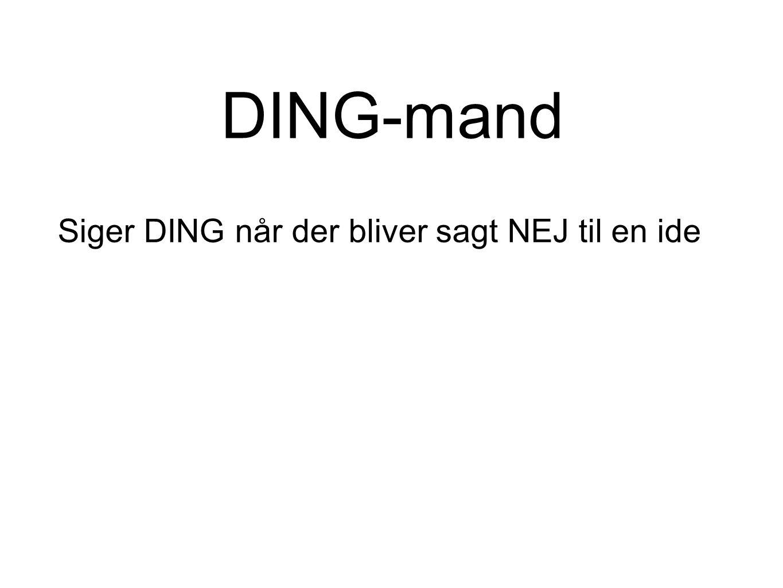 DING-mand Siger DING når der bliver sagt NEJ til en ide