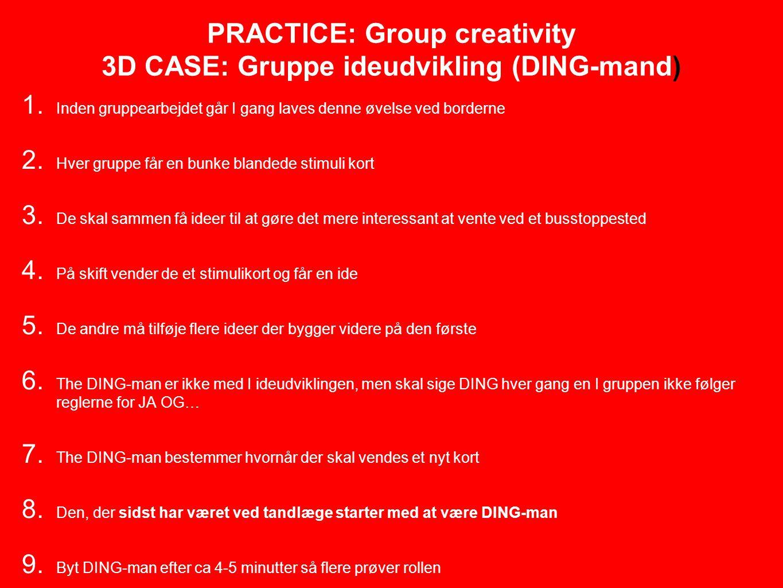 PRACTICE: Group creativity 3D CASE: Gruppe ideudvikling (DING-mand) 1.