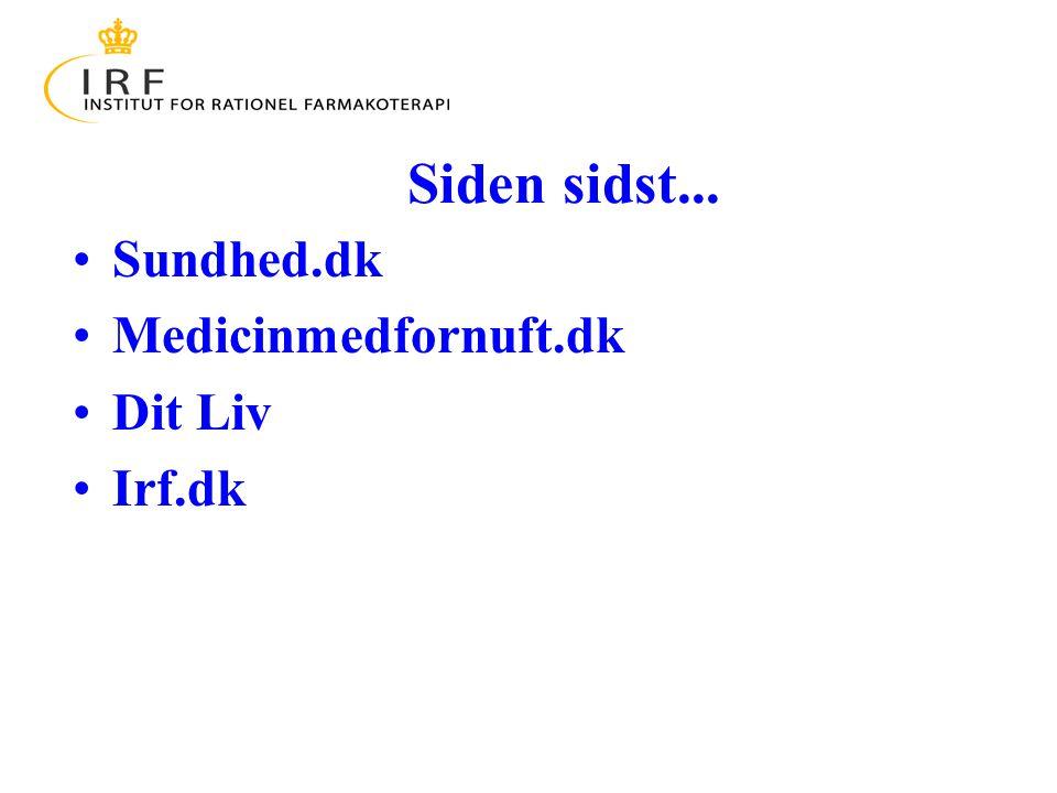Siden sidst... Sundhed.dk Medicinmedfornuft.dk Dit Liv Irf.dk