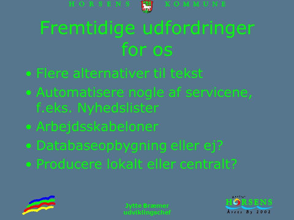 Jytte Bræmer udviklingschef Fremtidige udfordringer for os Flere alternativer til tekst Automatisere nogle af servicene, f.eks.