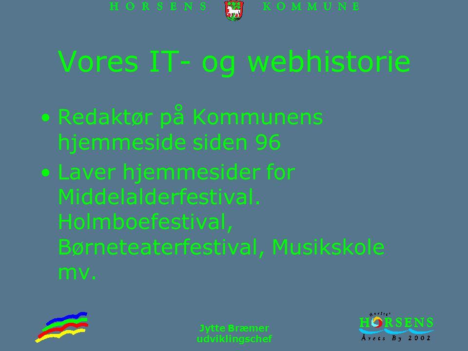 Jytte Bræmer udviklingschef Vores IT- og webhistorie Redaktør på Kommunens hjemmeside siden 96 Laver hjemmesider for Middelalderfestival.