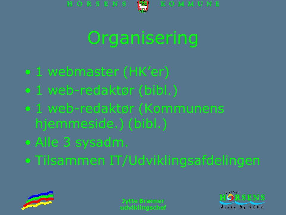 Jytte Bræmer udviklingschef Organisering 1 webmaster (HK'er) 1 web-redaktør (bibl.) 1 web-redaktør (Kommunens hjemmeside.) (bibl.) Alle 3 sysadm.