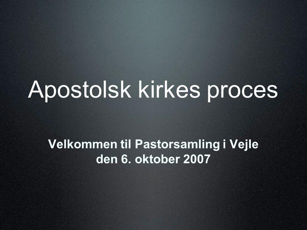 Apostolsk kirkes proces Velkommen til Pastorsamling i Vejle den 6. oktober 2007