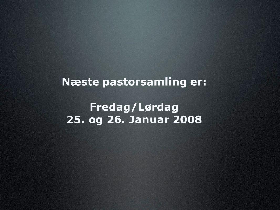 Næste pastorsamling er: Fredag/Lørdag 25. og 26. Januar 2008