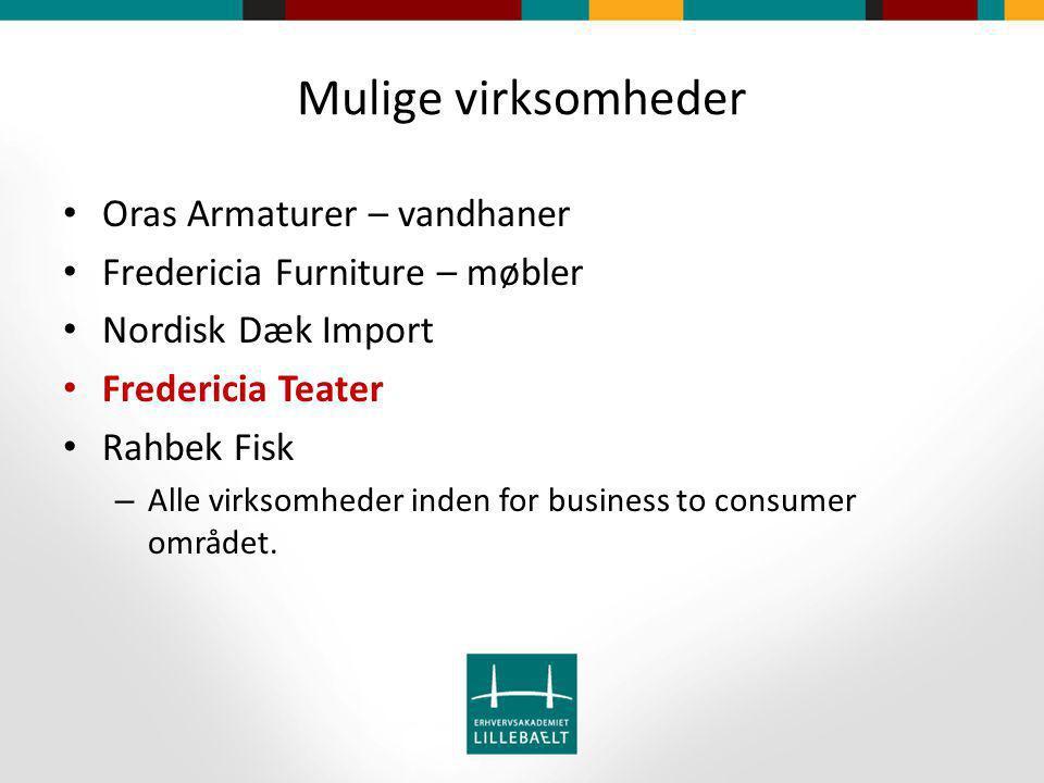 Mulige virksomheder Oras Armaturer – vandhaner Fredericia Furniture – møbler Nordisk Dæk Import Fredericia Teater Rahbek Fisk – Alle virksomheder inden for business to consumer området.