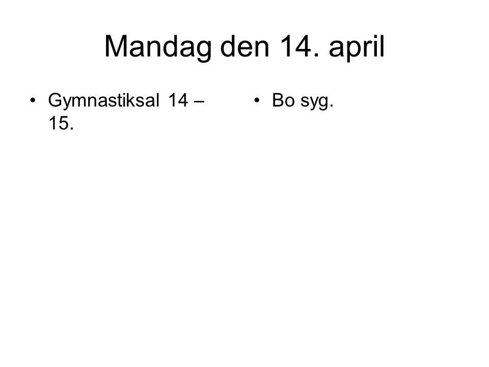 Mandag den 14. april Gymnastiksal 14 – 15. Bo syg.