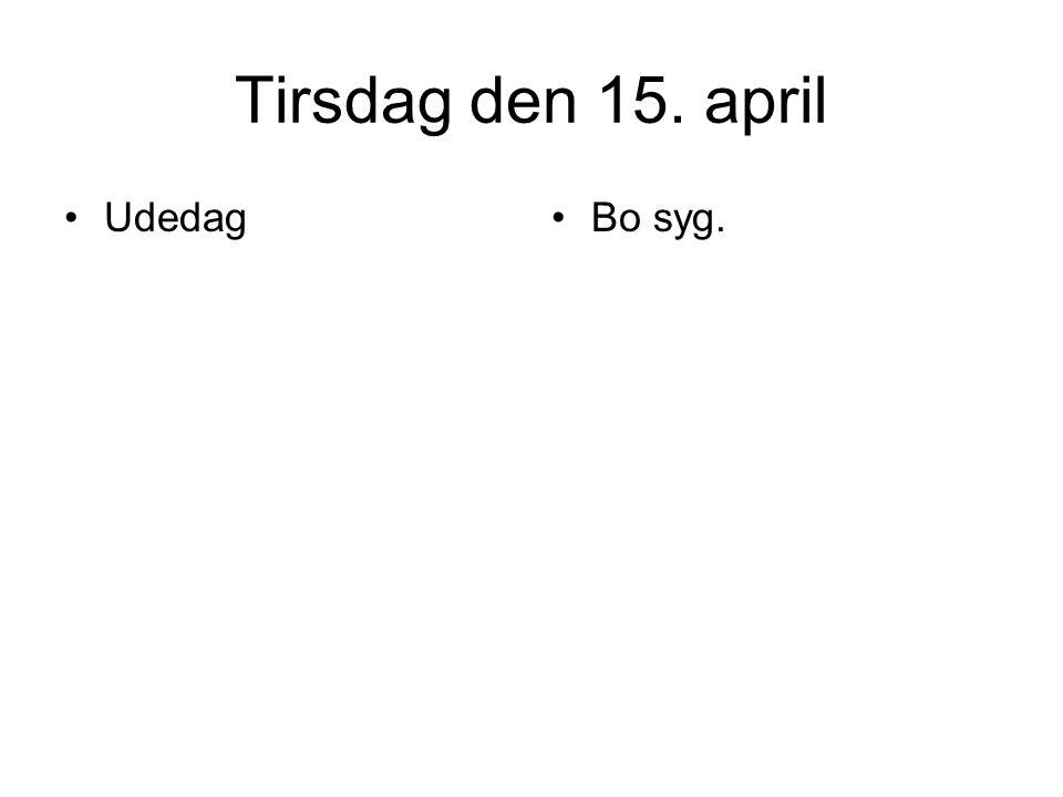 Tirsdag den 15. april UdedagBo syg.