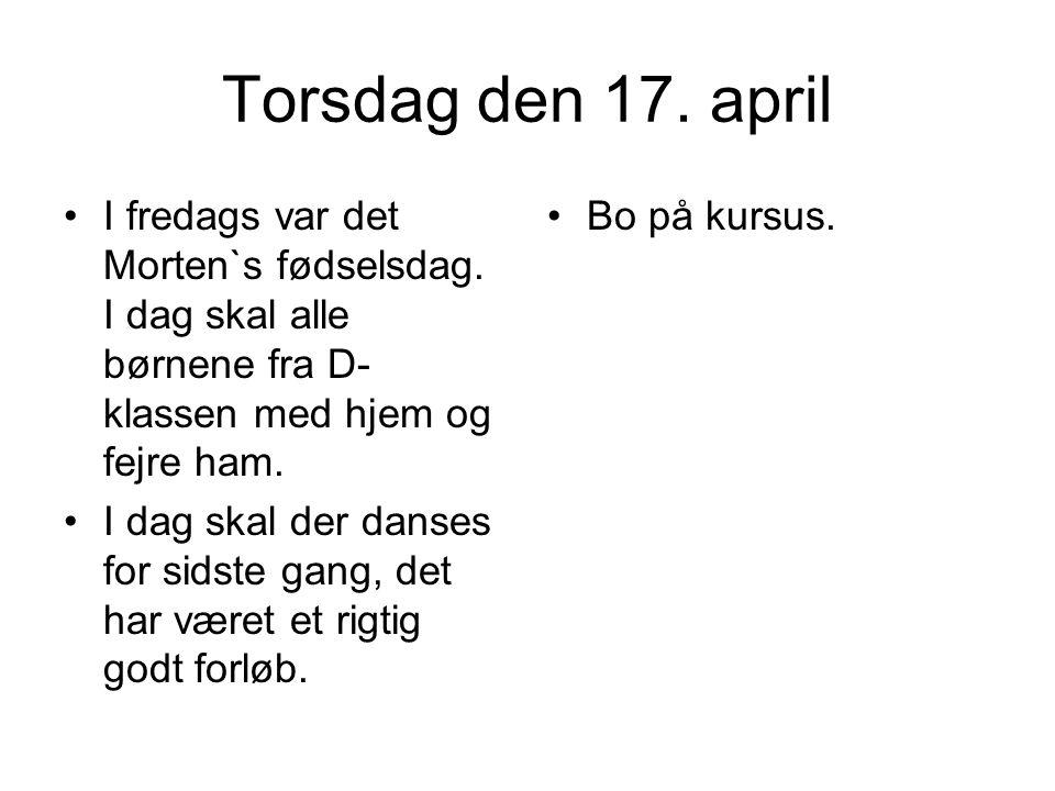 Torsdag den 17. april I fredags var det Morten`s fødselsdag.