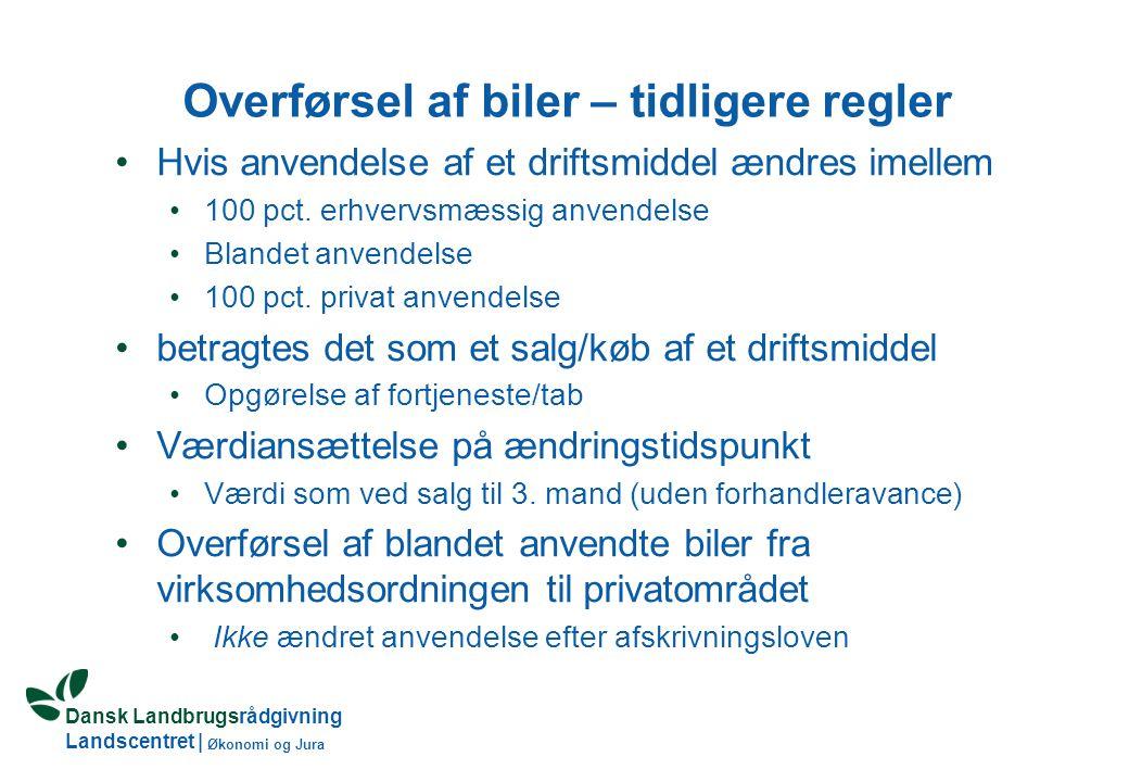 Dansk Landbrugsrådgivning Landscentret | Økonomi og Jura Overførsel af biler – tidligere regler Hvis anvendelse af et driftsmiddel ændres imellem 100 pct.