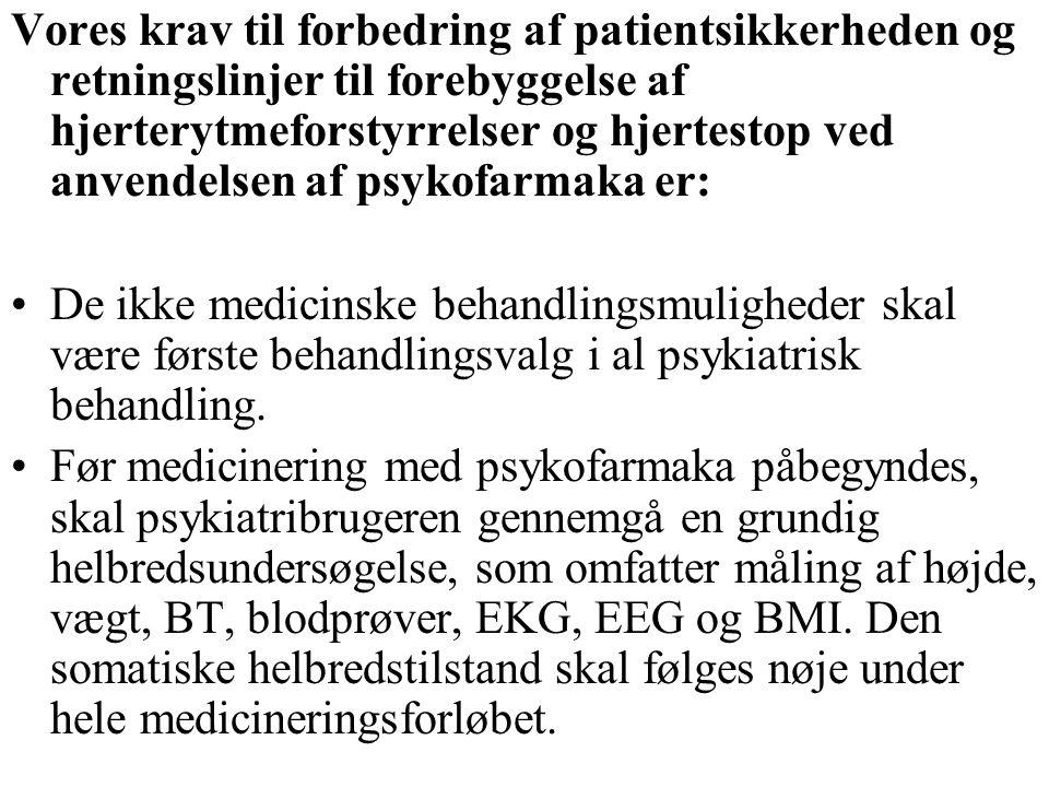 Vores krav til forbedring af patientsikkerheden og retningslinjer til forebyggelse af hjerterytmeforstyrrelser og hjertestop ved anvendelsen af psykofarmaka er: De ikke medicinske behandlingsmuligheder skal være første behandlingsvalg i al psykiatrisk behandling.