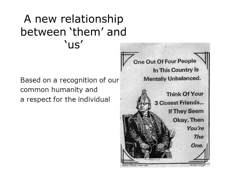 A new relationship between 'them' and 'us' Based on a recognition of our common humanity and a respect for the individual