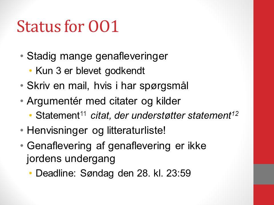 Status for OO1 Stadig mange genafleveringer Kun 3 er blevet godkendt Skriv en mail, hvis i har spørgsmål Argumentér med citater og kilder Statement 11 citat, der understøtter statement 12 Henvisninger og litteraturliste.