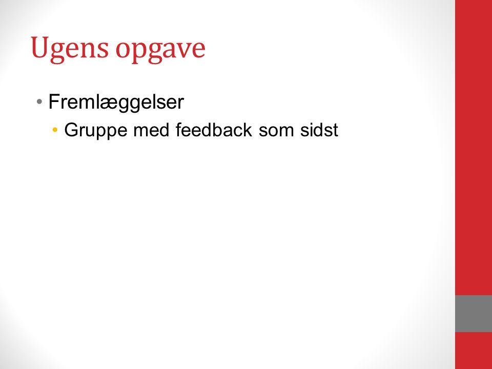 Ugens opgave Fremlæggelser Gruppe med feedback som sidst