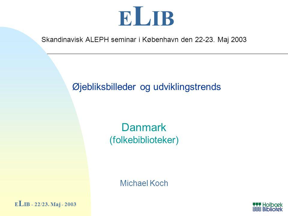 E L IB Øjebliksbilleder og udviklingstrends Danmark (folkebiblioteker) Michael Koch E L IB - 22/23.