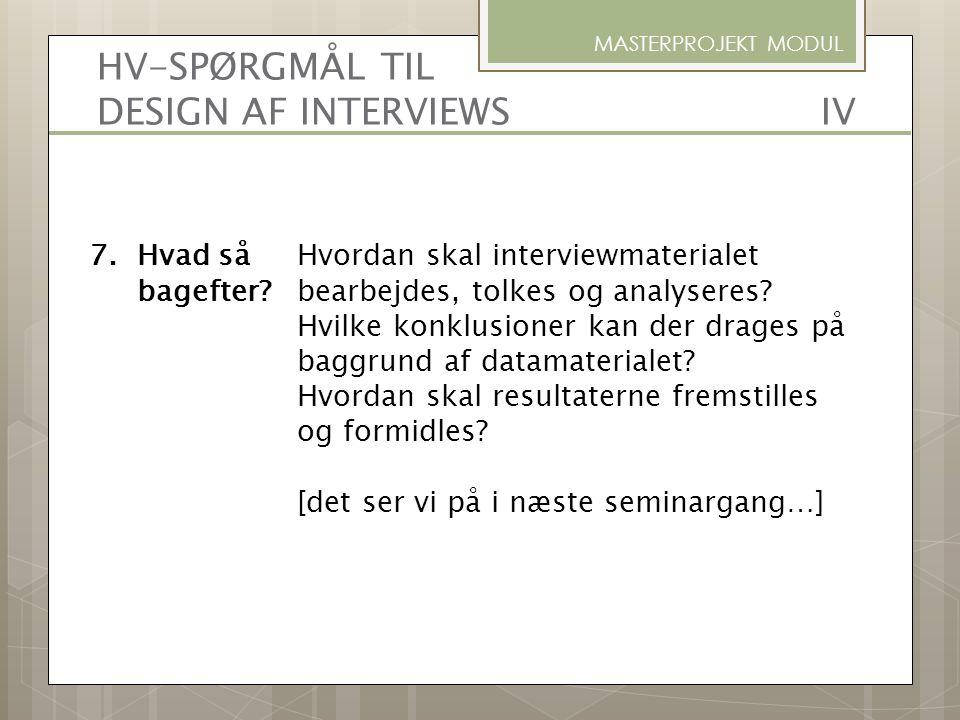 7.Hvad så Hvordan skal interviewmaterialet bagefter?bearbejdes, tolkes og analyseres? Hvilke konklusioner kan der drages på baggrund af datamaterialet