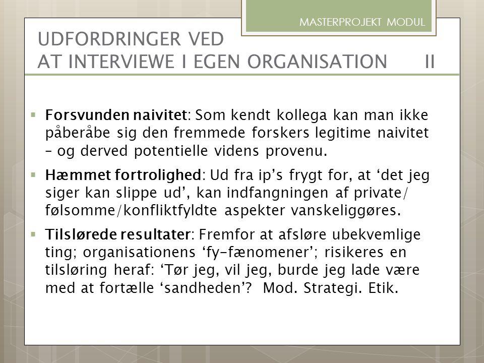 UDFORDRINGER VED AT INTERVIEWE I EGEN ORGANISATION II MASTERPROJEKT MODUL  Forsvunden naivitet: Som kendt kollega kan man ikke påberåbe sig den fremm