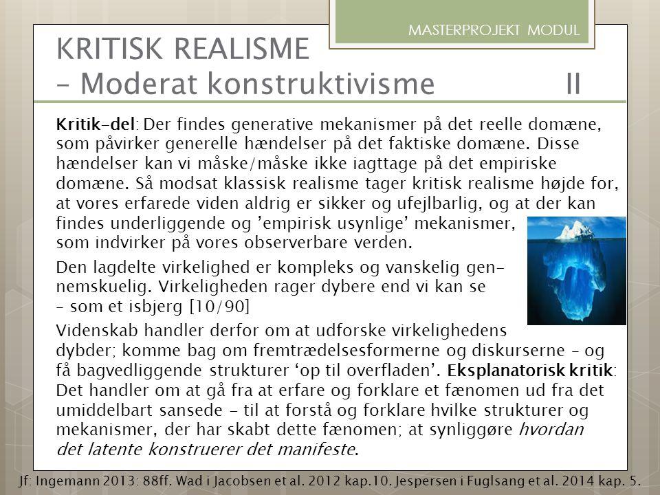 KRITISK REALISME – Moderat konstruktivisme II Kritik-del: Der findes generative mekanismer på det reelle domæne, som påvirker generelle hændelser på d