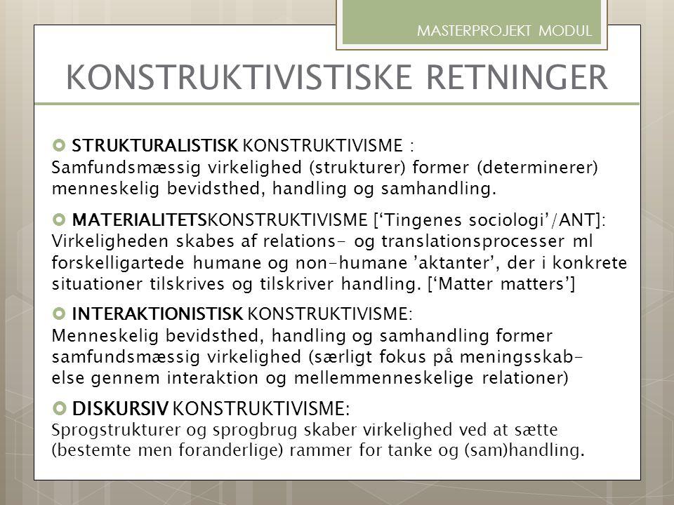KONSTRUKTIVISTISKE RETNINGER  STRUKTURALISTISK KONSTRUKTIVISME : Samfundsmæssig virkelighed (strukturer) former (determinerer) menneskelig bevidsthed