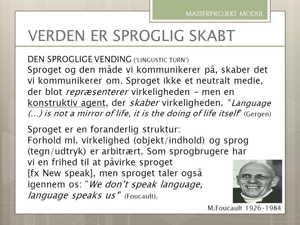 DEN SPROGLIGE VENDING ('LINGUSTIC TURN') Sproget og den måde vi kommunikerer på, skaber det vi kommunikerer om. Sproget ikke et neutralt medie, der bl