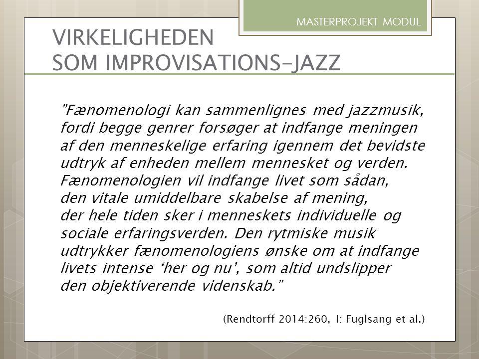 """VIRKELIGHEDEN SOM IMPROVISATIONS-JAZZ """"Fænomenologi kan sammenlignes med jazzmusik, fordi begge genrer forsøger at indfange meningen af den menneskeli"""
