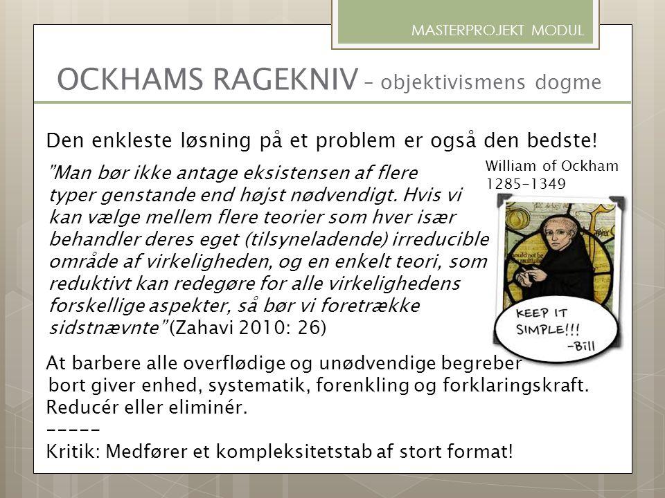 """OCKHAMS RAGEKNIV – objektivismens dogme MASTERPROJEKT MODUL William of Ockham 1285-1349 Den enkleste løsning på et problem er også den bedste! """"Man bø"""