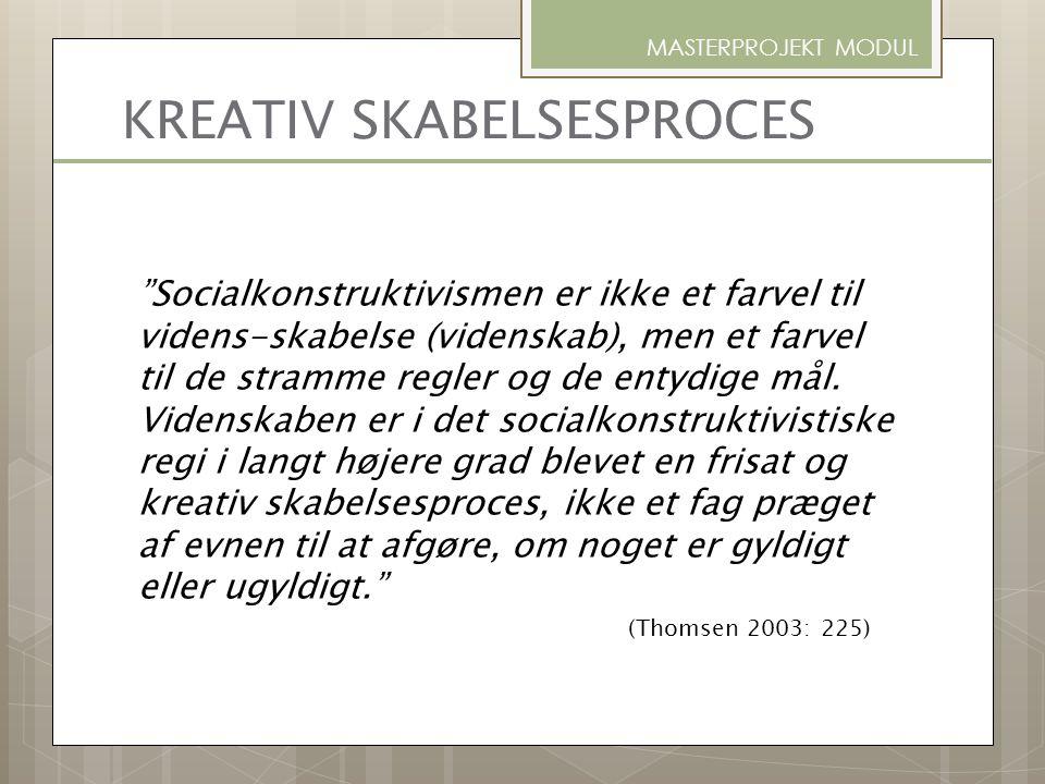 """KREATIV SKABELSESPROCES """"Socialkonstruktivismen er ikke et farvel til videns-skabelse (videnskab), men et farvel til de stramme regler og de entydige"""