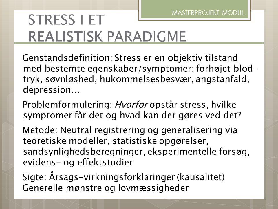 MASTERPROJEKT MODUL Genstandsdefinition: Stress er en objektiv tilstand med bestemte egenskaber/symptomer; forhøjet blod- tryk, søvnløshed, hukommelse