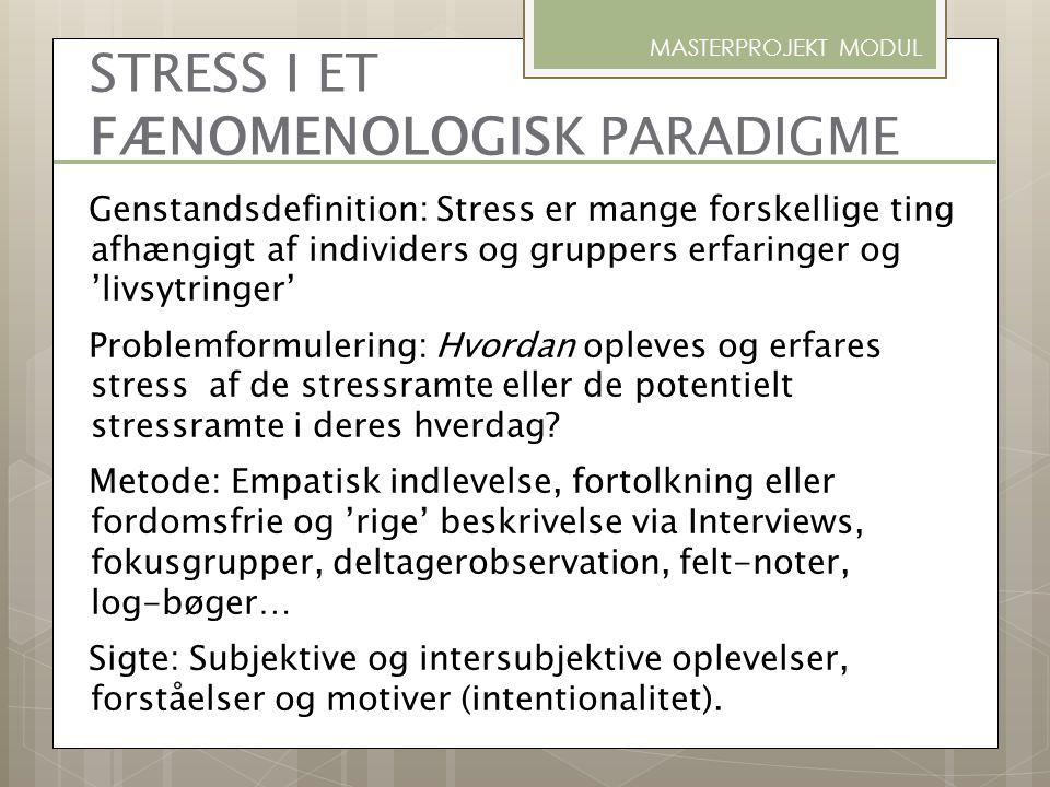 MASTERPROJEKT MODUL STRESS I ET FÆNOMENOLOGISK PARADIGME Genstandsdefinition: Stress er mange forskellige ting afhængigt af individers og gruppers erf