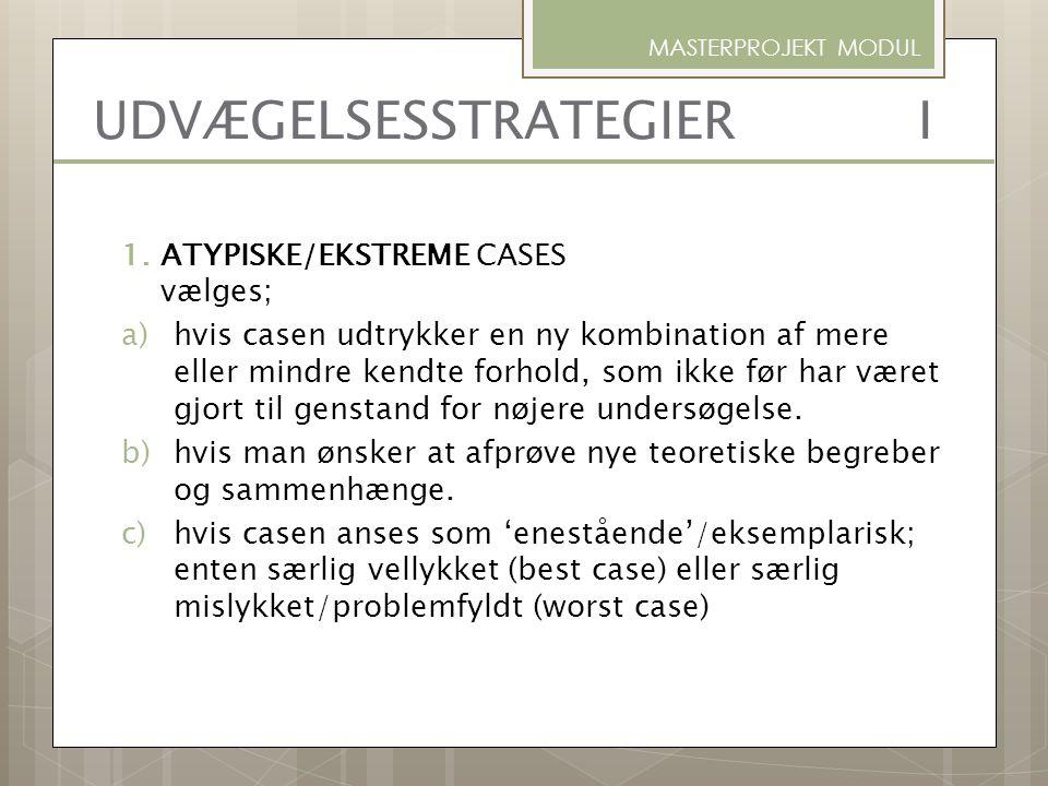 1.ATYPISKE/EKSTREME CASES vælges; a)hvis casen udtrykker en ny kombination af mere eller mindre kendte forhold, som ikke før har været gjort til genst