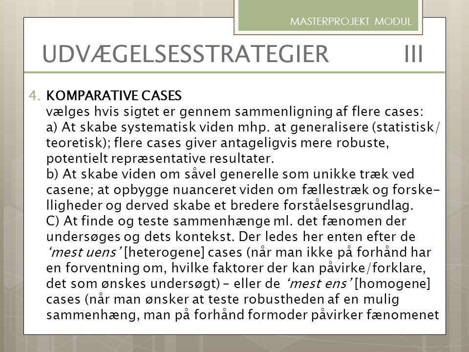 4.KOMPARATIVE CASES vælges hvis sigtet er gennem sammenligning af flere cases: a) At skabe systematisk viden mhp. at generalisere (statistisk/ teoreti