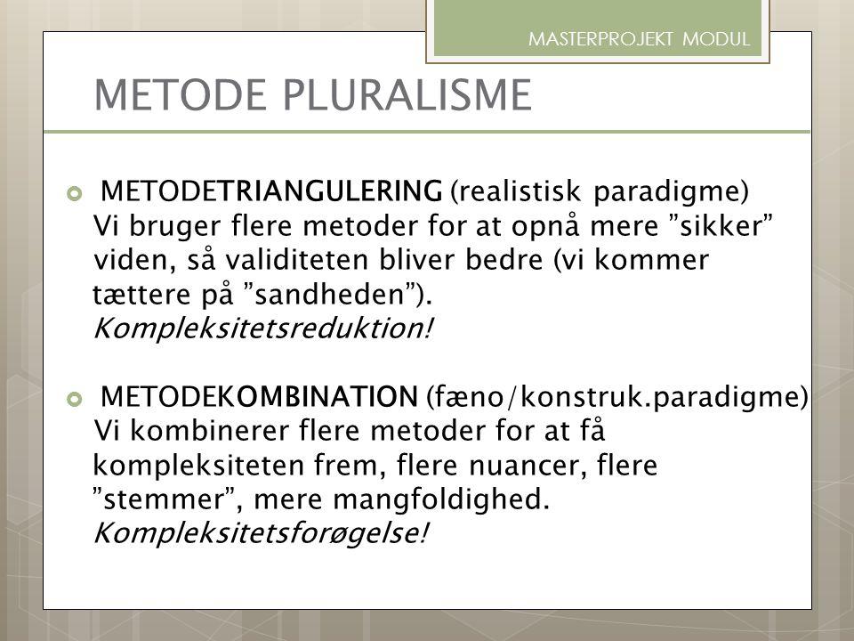 """METODE PLURALISME MASTERPROJEKT MODUL  METODETRIANGULERING (realistisk paradigme) Vi bruger flere metoder for at opnå mere """"sikker"""" viden, så validit"""