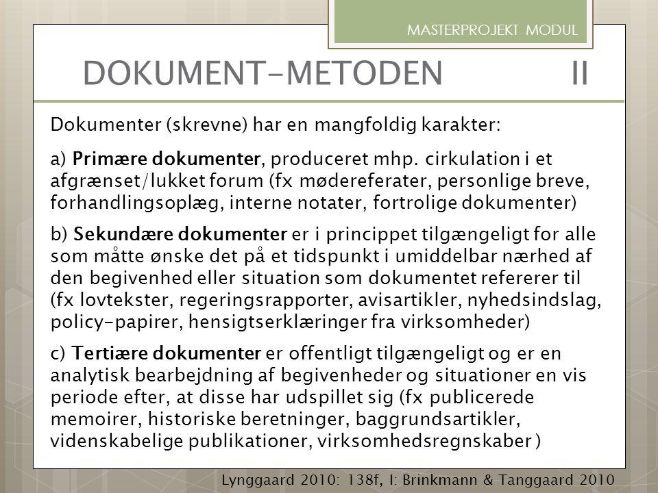 DOKUMENT-METODEN II Dokumenter (skrevne) har en mangfoldig karakter: a) Primære dokumenter, produceret mhp. cirkulation i et afgrænset/lukket forum (f