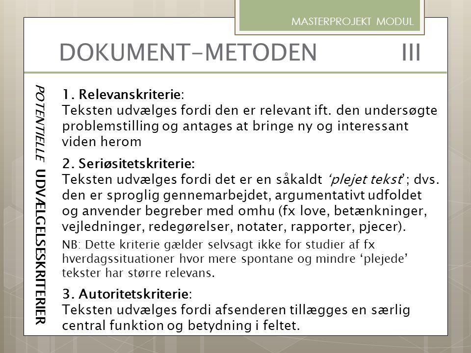 1. Relevanskriterie: Teksten udvælges fordi den er relevant ift. den undersøgte problemstilling og antages at bringe ny og interessant viden herom 2.