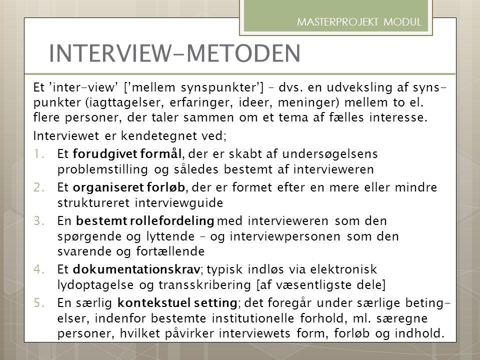INTERVIEW-METODEN Et 'inter-view' ['mellem synspunkter'] – dvs. en udveksling af syns- punkter (iagttagelser, erfaringer, ideer, meninger) mellem to e