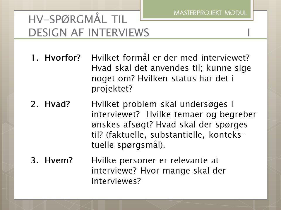1.Hvorfor? Hvilket formål er der med interviewet? Hvad skal det anvendes til; kunne sige noget om? Hvilken status har det i projektet? 2.Hvad? Hvilket