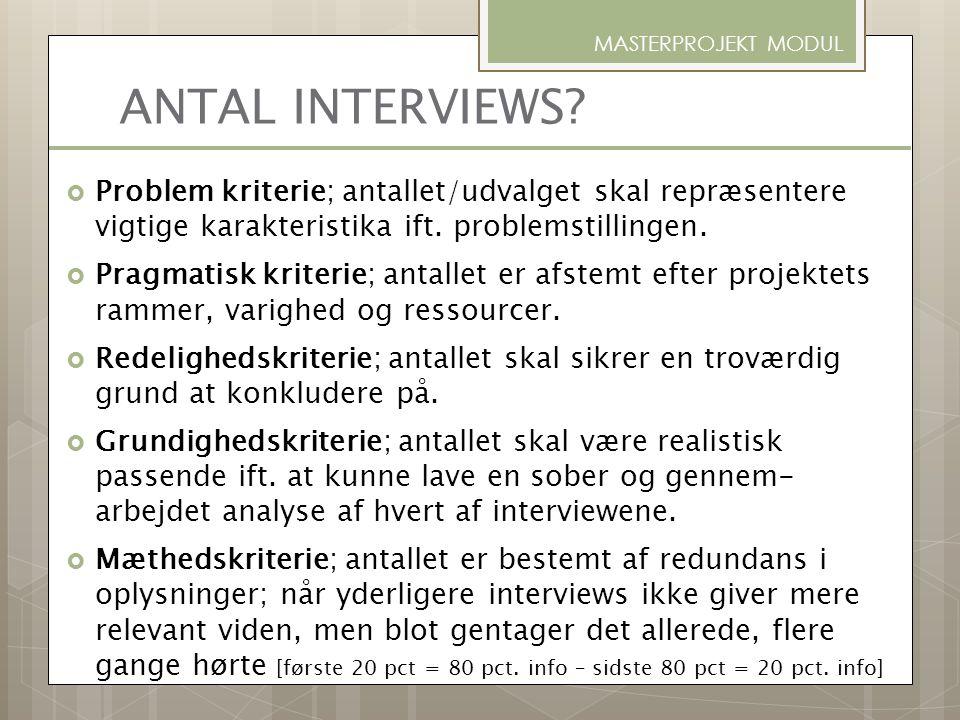 ANTAL INTERVIEWS?  Problem kriterie; antallet/udvalget skal repræsentere vigtige karakteristika ift. problemstillingen.  Pragmatisk kriterie; antall