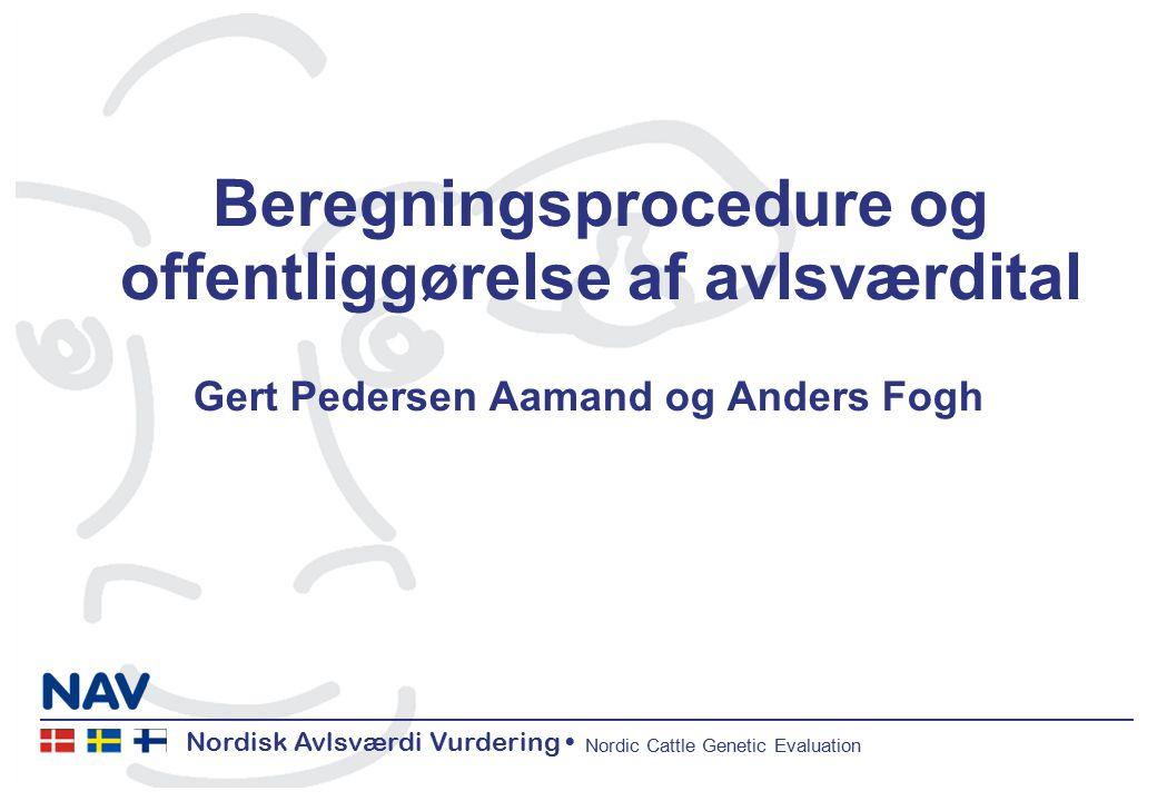 Nordisk Avlsværdi Vurdering Nordic Cattle Genetic Evaluation Beregningsprocedure og offentliggørelse af avlsværdital Gert Pedersen Aamand og Anders Fogh