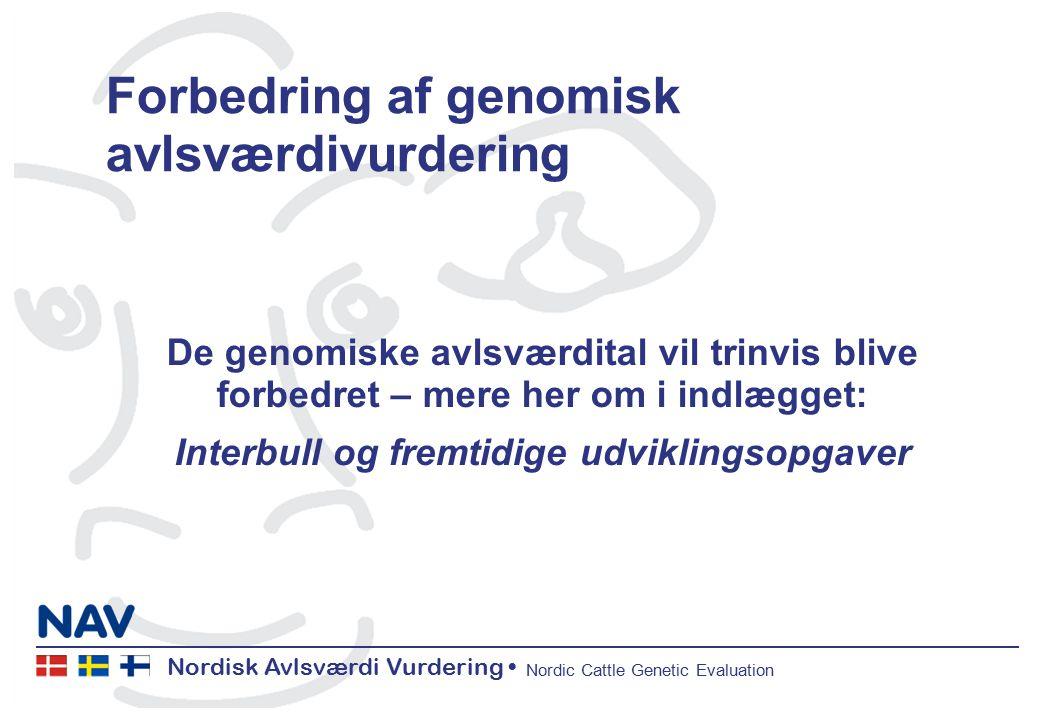 Nordisk Avlsværdi Vurdering Nordic Cattle Genetic Evaluation Forbedring af genomisk avlsværdivurdering De genomiske avlsværdital vil trinvis blive forbedret – mere her om i indlægget: Interbull og fremtidige udviklingsopgaver