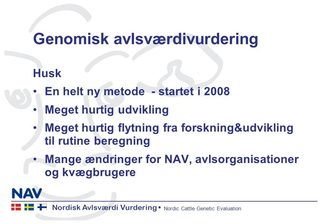 Nordisk Avlsværdi Vurdering Nordic Cattle Genetic Evaluation Genomisk avlsværdivurdering Husk En helt ny metode - startet i 2008 Meget hurtig udvikling Meget hurtig flytning fra forskning&udvikling til rutine beregning Mange ændringer for NAV, avlsorganisationer og kvægbrugere