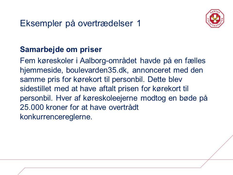 Eksempler på overtrædelser 1 Samarbejde om priser Fem køreskoler i Aalborg-området havde på en fælles hjemmeside, boulevarden35.dk, annonceret med den samme pris for kørekort til personbil.