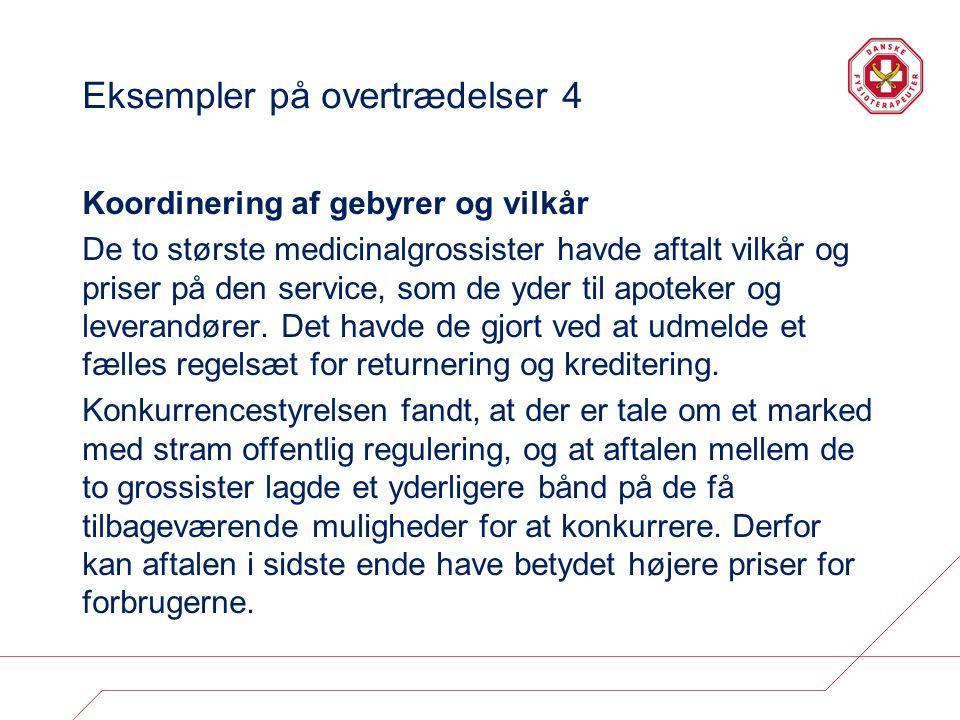 Eksempler på overtrædelser 4 Koordinering af gebyrer og vilkår De to største medicinalgrossister havde aftalt vilkår og priser på den service, som de yder til apoteker og leverandører.